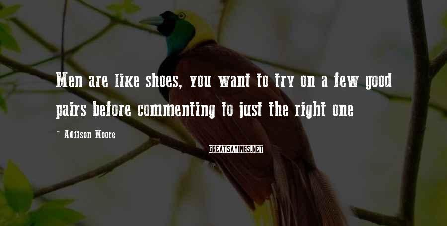 Addison Moore Sayings: Men Are Like Shoes, You Want To Try On A Few Good Pairs Before Commenting To Just The Right One