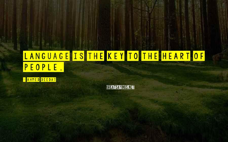 Ahmed Deedat Sayings: Language Is The Key To The Heart Of People.