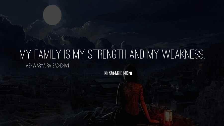 Aishwarya Rai Bachchan Sayings: My Family Is My Strength And My Weakness.