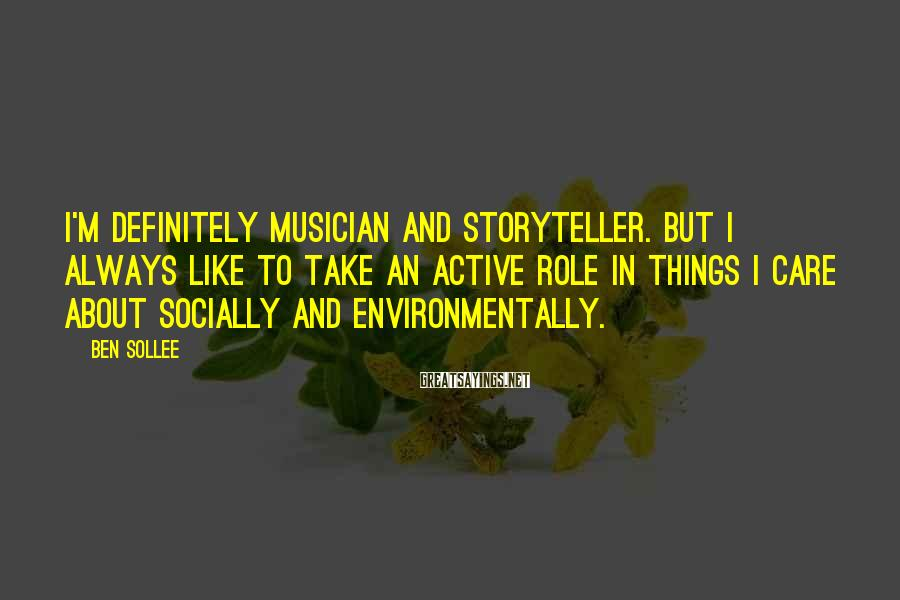 Ben Sollee Sayings: I'm Definitely Musician And Storyteller. But I Always Like To Take An Active Role In Things I Care About Socially And Environmentally.