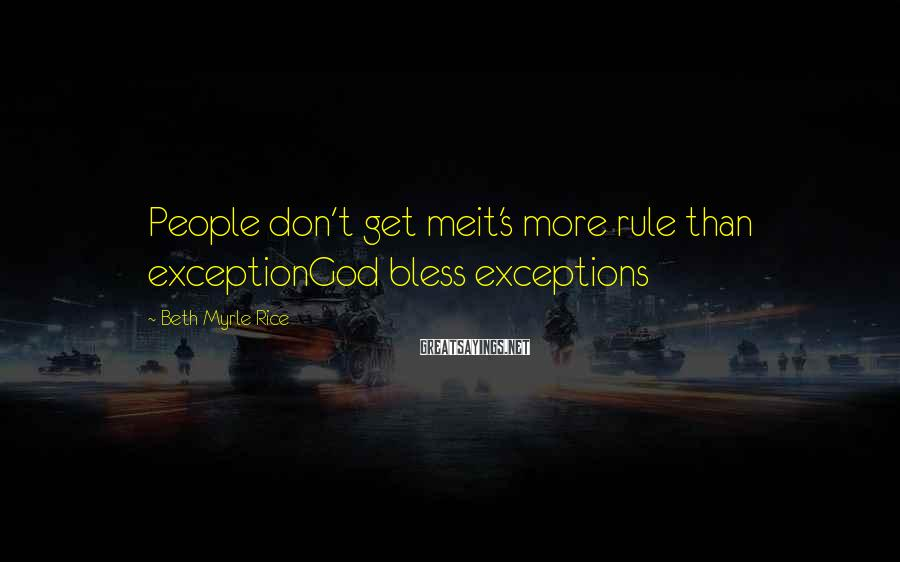 Beth Myrle Rice Sayings: People Don't Get Meit's More Rule Than ExceptionGod Bless Exceptions