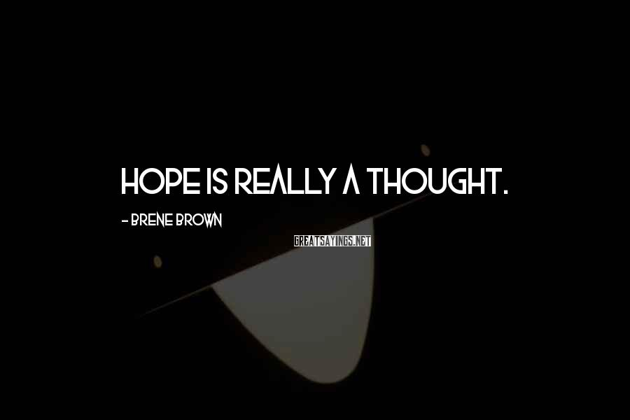 Brene Brown Sayings: Hope Is Really A Thought.