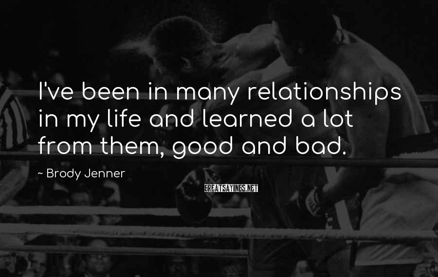 Brody Jenner Sayings: I've Been In Many Relationships In My Life And Learned A Lot From Them, Good And Bad.