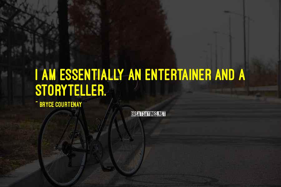 Bryce Courtenay Sayings: I Am Essentially An Entertainer And A Storyteller.
