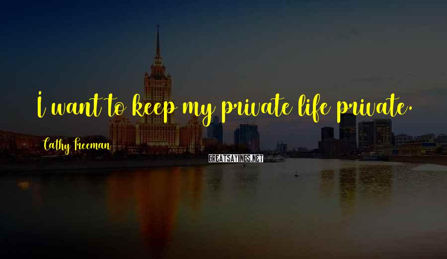 Cathy Freeman Sayings: I Want To Keep My Private Life Private.