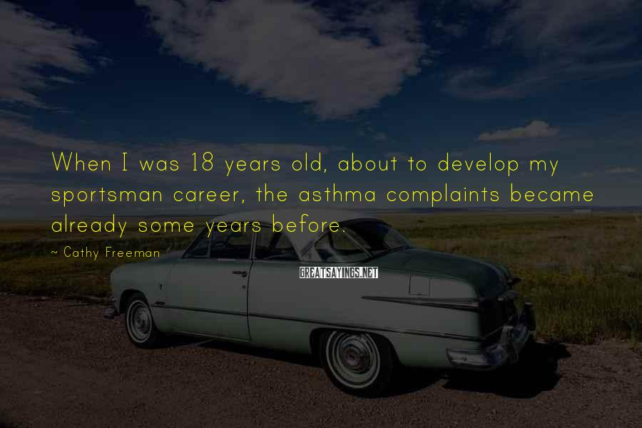 Cathy Freeman Sayings: When I Was 18 Years Old, About To Develop My Sportsman Career, The Asthma Complaints Became Already Some Years Before.