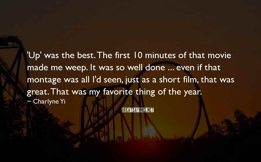 Charlyne Yi Sayings: 'Up' Was The Best. The First 10 Minutes Of That Movie Made Me Weep. It Was So Well Done ... Even If That Montage Was All I'd Seen, Just As A Short Film, That Was Great. That Was My Favorite Thing Of The Year.