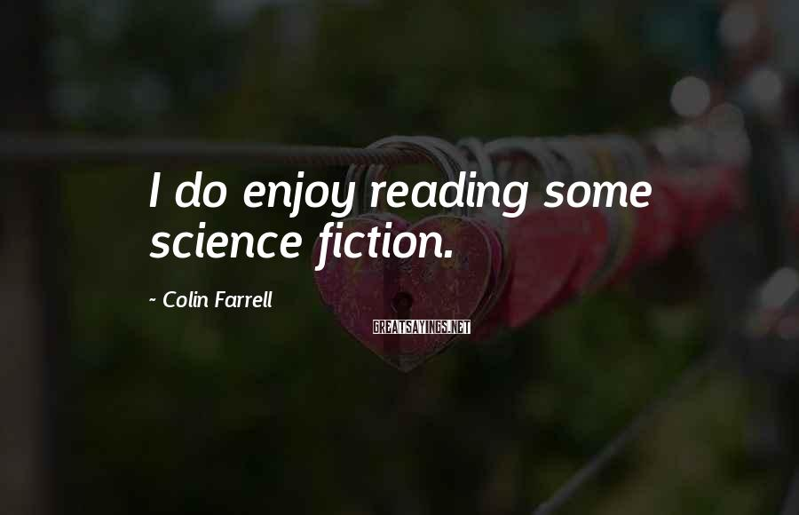 Colin Farrell Sayings: I Do Enjoy Reading Some Science Fiction.