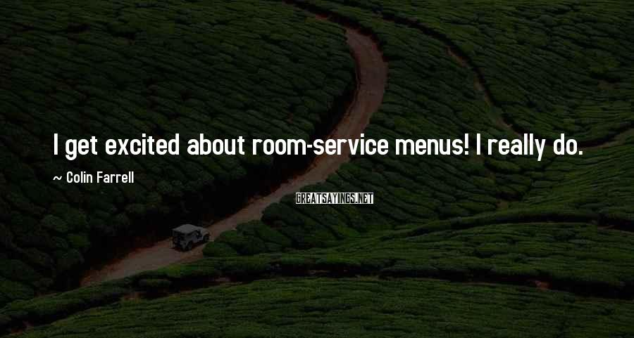 Colin Farrell Sayings: I Get Excited About Room-service Menus! I Really Do.
