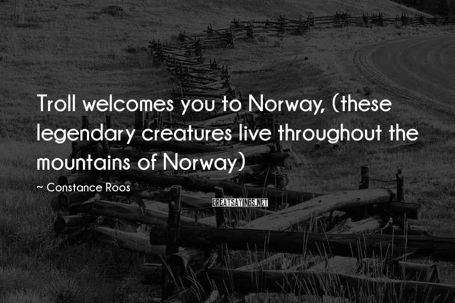 Constance Roos Sayings: Troll Welcomes You To Norway, (these Legendary Creatures Live Throughout The Mountains Of Norway)