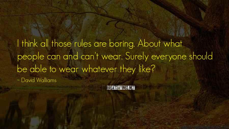 David Walliams Sayings: I Think All Those Rules Are Boring. About What People Can And Can't Wear. Surely Everyone Should Be Able To Wear Whatever They Like?
