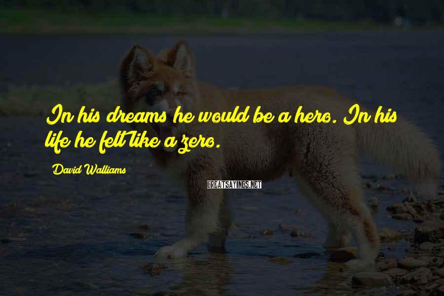 David Walliams Sayings: In His Dreams He Would Be A Hero. In His Life He Felt Like A Zero.