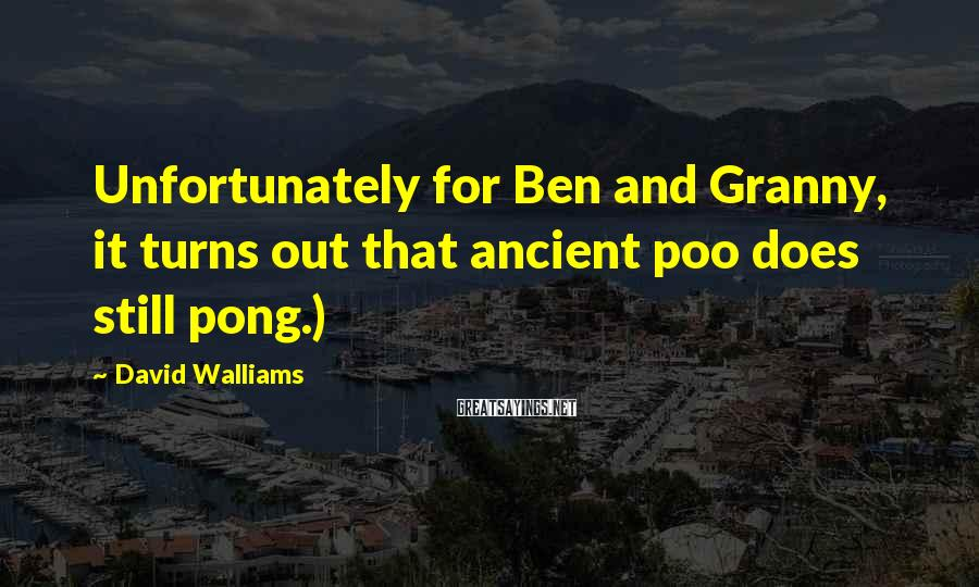 David Walliams Sayings: Unfortunately For Ben And Granny, It Turns Out That Ancient Poo Does Still Pong.)