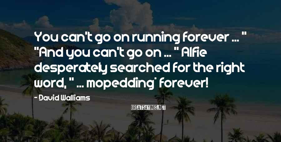 """David Walliams Sayings: You Can't Go On Running Forever ... """" """"And You Can't Go On ... """" Alfie Desperately Searched For The Right Word, """" ... Mopedding* Forever!"""