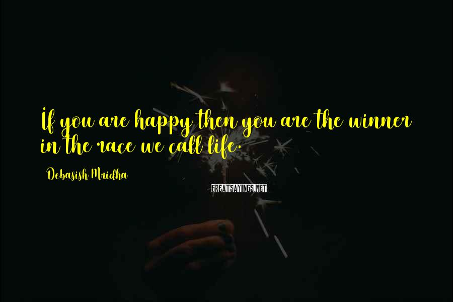 Debasish Mridha Sayings: If You Are Happy Then You Are The Winner In The Race We Call Life.