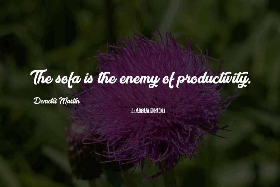 Demetri Martin Sayings: The Sofa Is The Enemy Of Productivity.