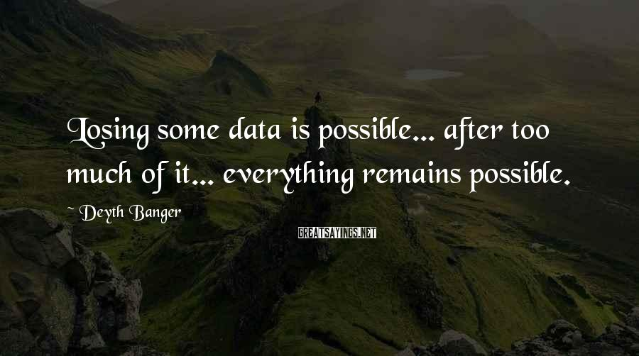 Deyth Banger Sayings: Losing Some Data Is Possible... After Too Much Of It... Everything Remains Possible.