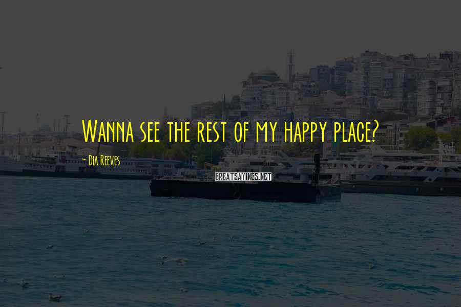 Dia Reeves Sayings: Wanna See The Rest Of My Happy Place?