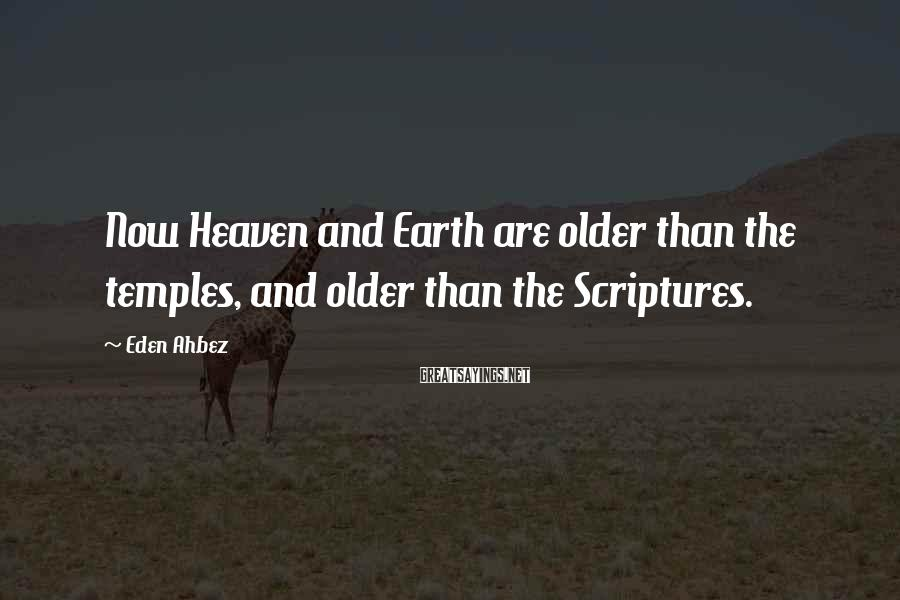 Eden Ahbez Sayings: Now Heaven And Earth Are Older Than The Temples, And Older Than The Scriptures.