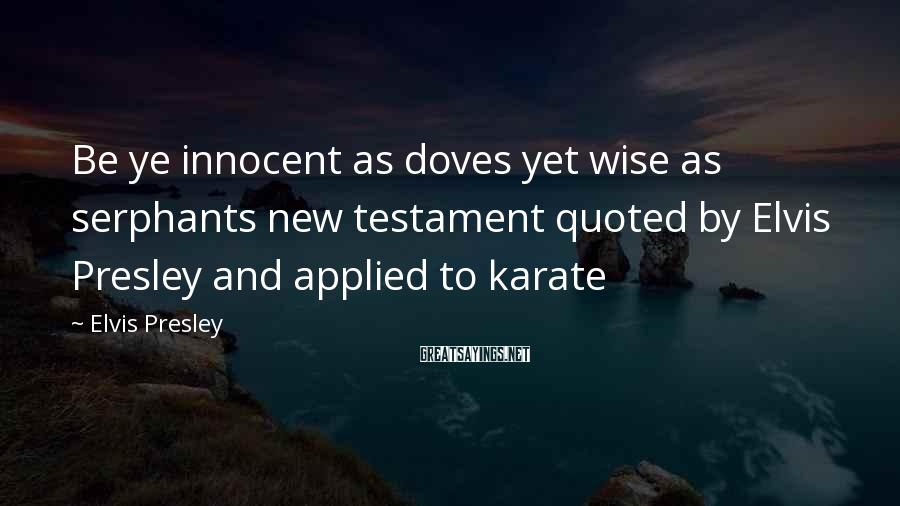Elvis Presley Sayings: Be Ye Innocent As Doves Yet Wise As Serphants New Testament Quoted By Elvis Presley And Applied To Karate