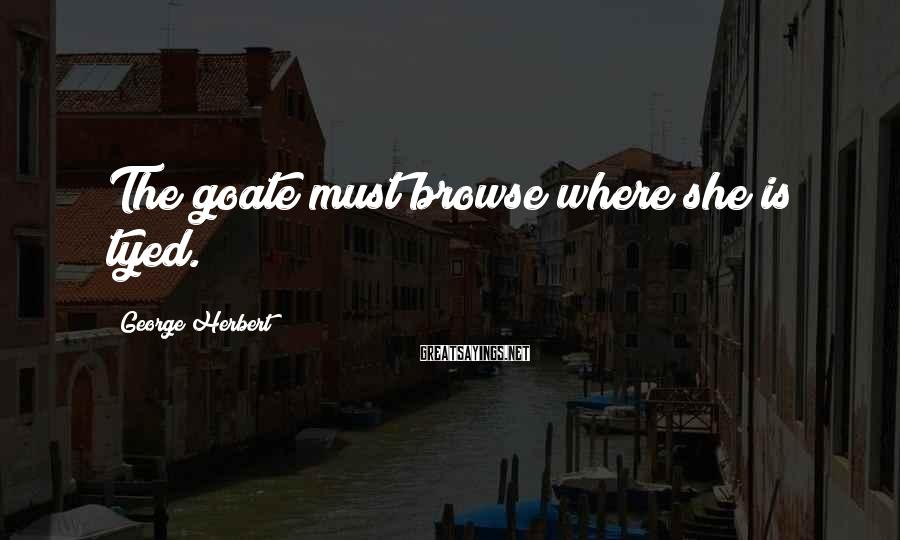 George Herbert Sayings: The Goate Must Browse Where She Is Tyed.