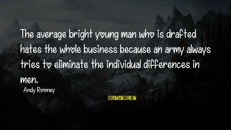 1 Man Army Sayings By Andy Rooney: The average bright young man who is drafted hates the whole business because an army
