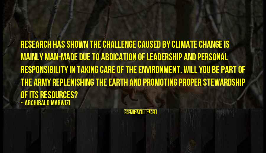 1 Man Army Sayings By Archibald Marwizi: Research has shown the challenge caused by Climate change is mainly man-made due to abdication