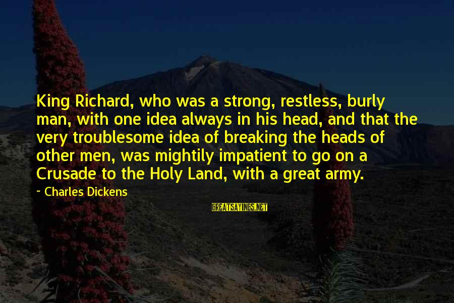 1 Man Army Sayings By Charles Dickens: King Richard, who was a strong, restless, burly man, with one idea always in his