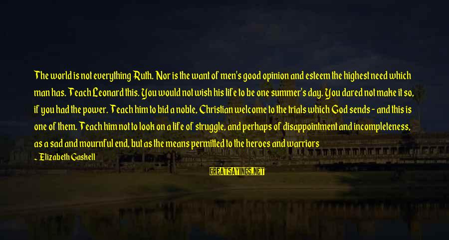 1 Man Army Sayings By Elizabeth Gaskell: The world is not everything Ruth. Nor is the want of men's good opinion and