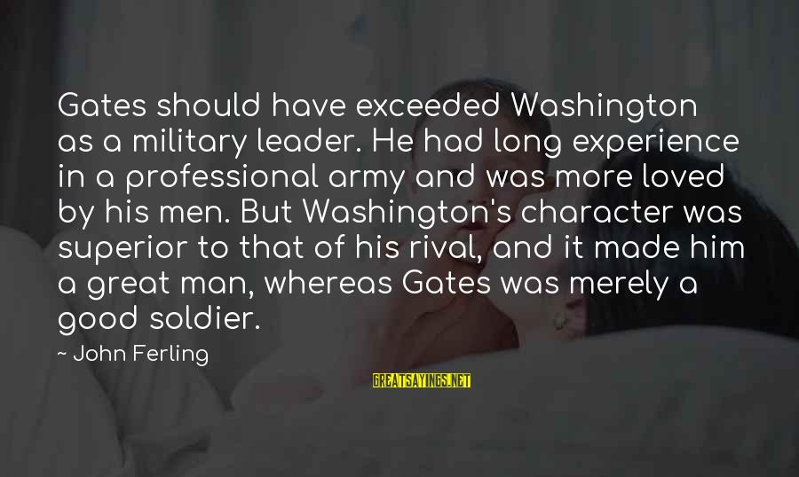 1 Man Army Sayings By John Ferling: Gates should have exceeded Washington as a military leader. He had long experience in a