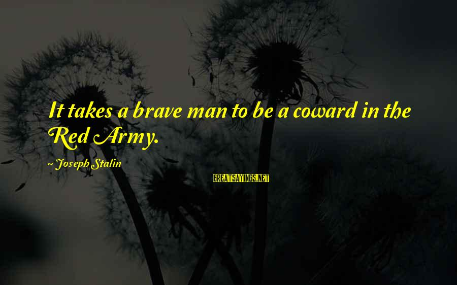 1 Man Army Sayings By Joseph Stalin: It takes a brave man to be a coward in the Red Army.