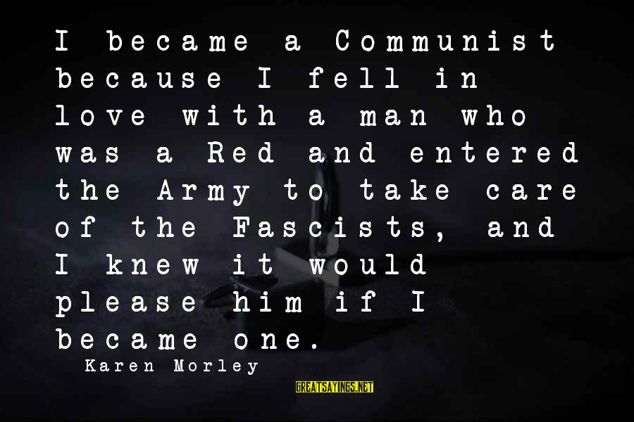 1 Man Army Sayings By Karen Morley: I became a Communist because I fell in love with a man who was a