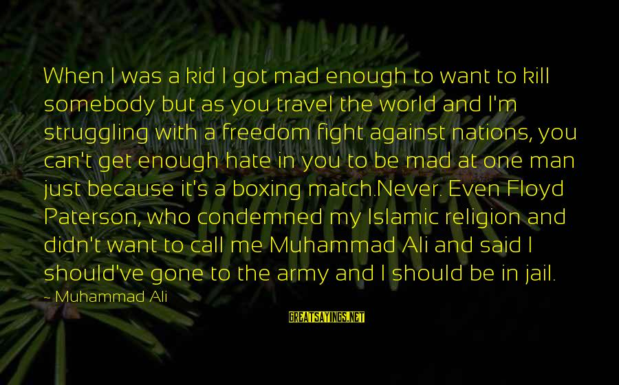 1 Man Army Sayings By Muhammad Ali: When I was a kid I got mad enough to want to kill somebody but