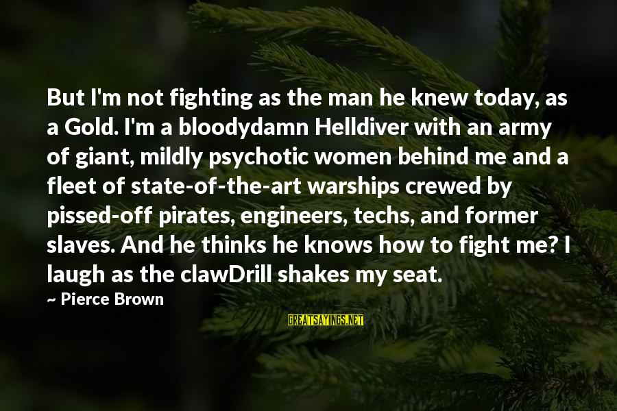 1 Man Army Sayings By Pierce Brown: But I'm not fighting as the man he knew today, as a Gold. I'm a