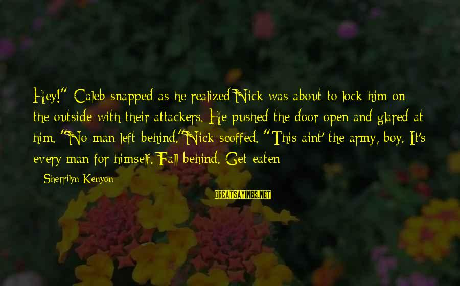 """1 Man Army Sayings By Sherrilyn Kenyon: Hey!"""" Caleb snapped as he realized Nick was about to lock him on the outside"""