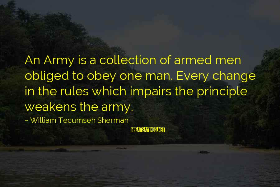 1 Man Army Sayings By William Tecumseh Sherman: An Army is a collection of armed men obliged to obey one man. Every change