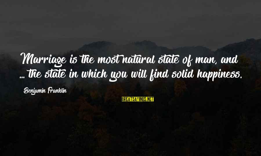 1 Marriage Anniversary Sayings By Benjamin Franklin: Marriage is the most natural state of man, and ... the state in which you