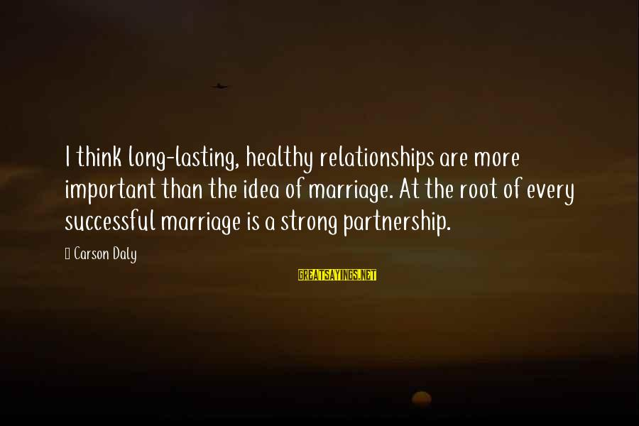 1 Marriage Anniversary Sayings By Carson Daly: I think long-lasting, healthy relationships are more important than the idea of marriage. At the