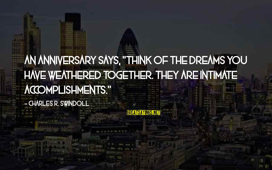 """1 Marriage Anniversary Sayings By Charles R. Swindoll: An anniversary says, """"Think of the dreams you have weathered together. They are intimate accomplishments."""""""