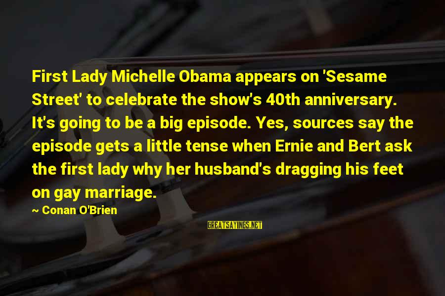 1 Marriage Anniversary Sayings By Conan O'Brien: First Lady Michelle Obama appears on 'Sesame Street' to celebrate the show's 40th anniversary. It's