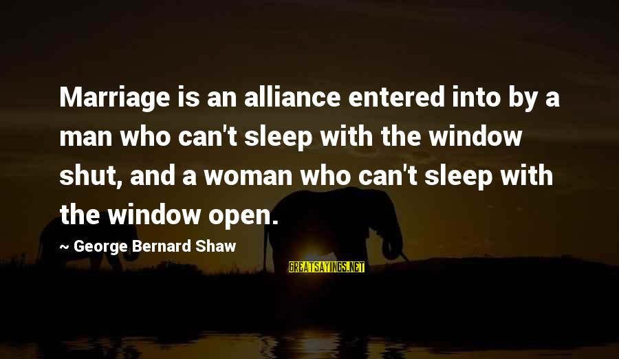 1 Marriage Anniversary Sayings By George Bernard Shaw: Marriage is an alliance entered into by a man who can't sleep with the window