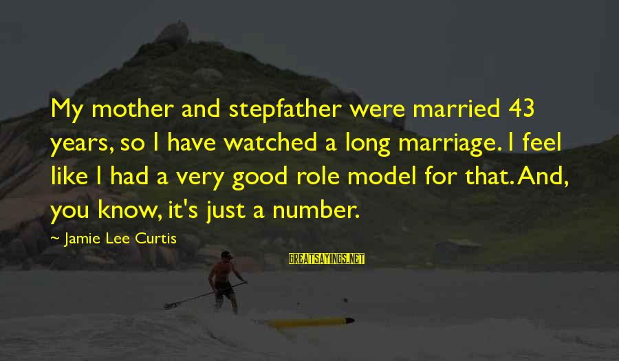 1 Marriage Anniversary Sayings By Jamie Lee Curtis: My mother and stepfather were married 43 years, so I have watched a long marriage.