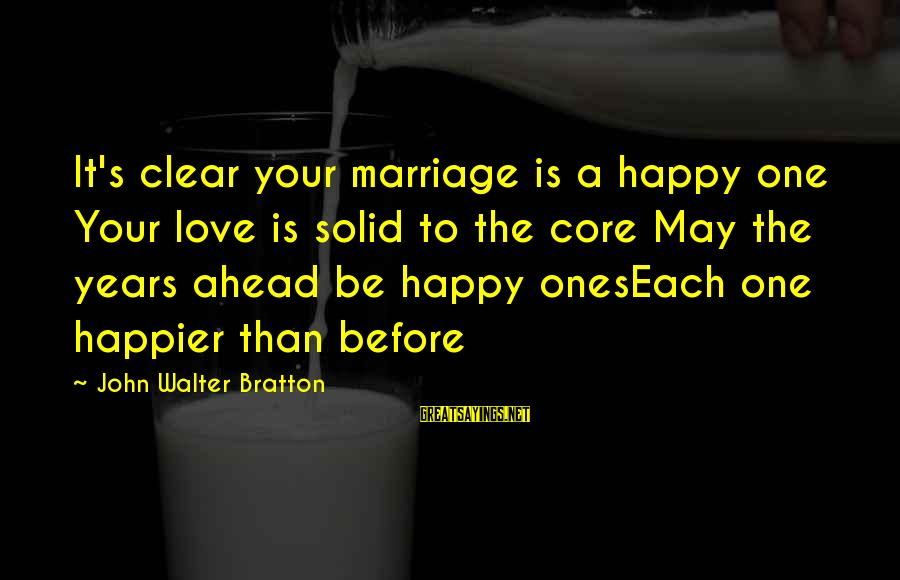 1 Marriage Anniversary Sayings By John Walter Bratton: It's clear your marriage is a happy one Your love is solid to the core