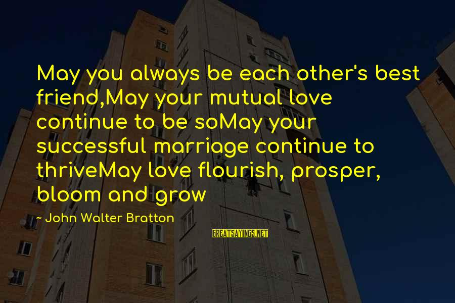 1 Marriage Anniversary Sayings By John Walter Bratton: May you always be each other's best friend,May your mutual love continue to be soMay