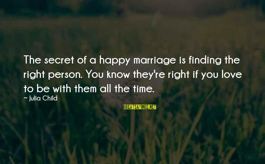 1 Marriage Anniversary Sayings By Julia Child: The secret of a happy marriage is finding the right person. You know they're right