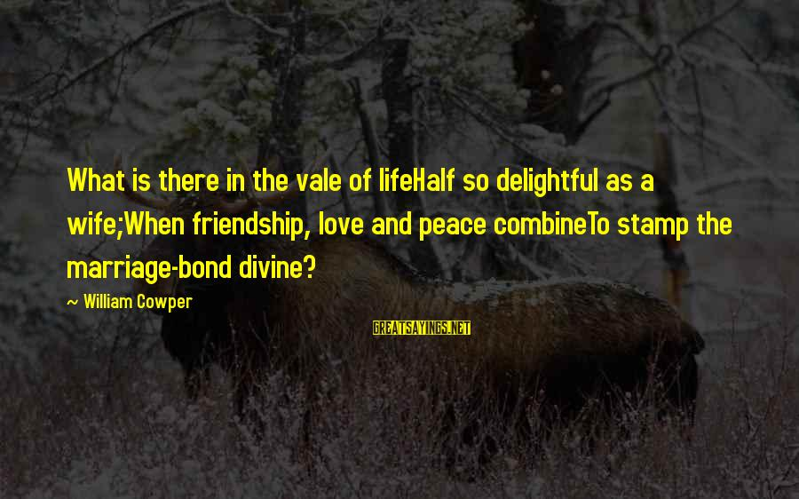 1 Marriage Anniversary Sayings By William Cowper: What is there in the vale of lifeHalf so delightful as a wife;When friendship, love