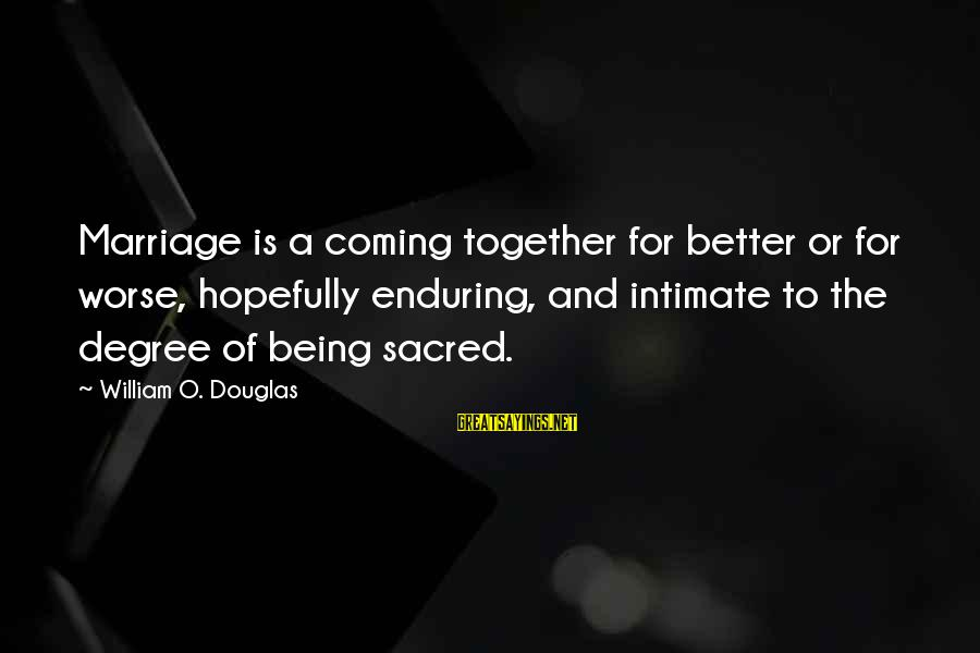 1 Marriage Anniversary Sayings By William O. Douglas: Marriage is a coming together for better or for worse, hopefully enduring, and intimate to