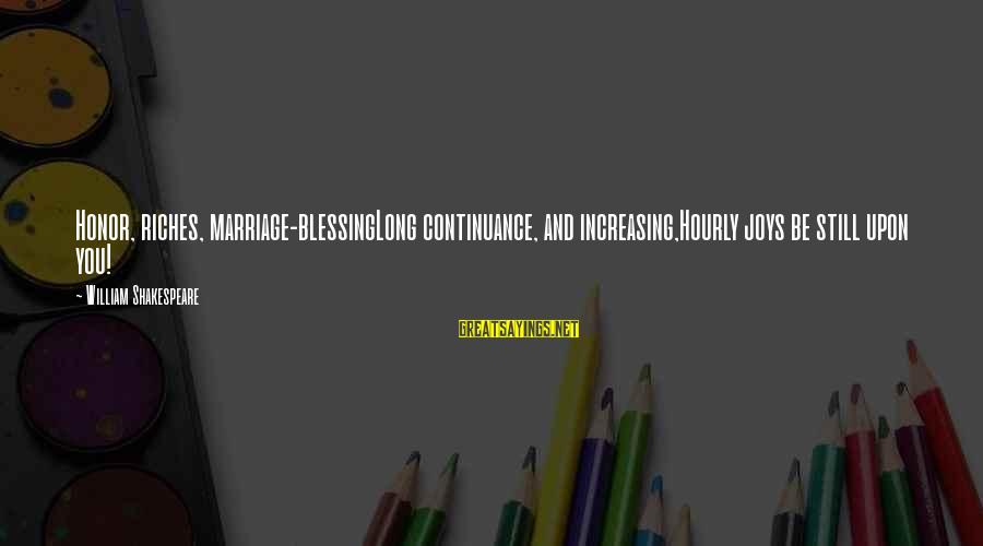 1 Marriage Anniversary Sayings By William Shakespeare: Honor, riches, marriage-blessingLong continuance, and increasing,Hourly joys be still upon you!