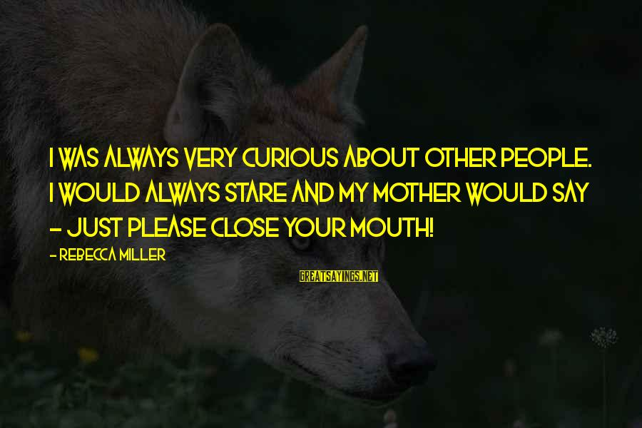 1 Year Old Funny Birthday Sayings By Rebecca Miller: I was always very curious about other people. I would always stare and my mother