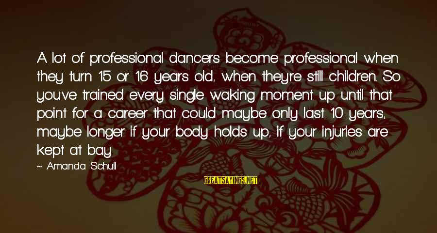 10 Years Old Sayings By Amanda Schull: A lot of professional dancers become professional when they turn 15 or 16 years old,